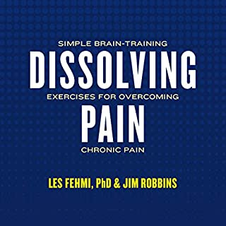 Dissolving Pain     Simple Brain-Training Exercises for Overcoming Chronic Pain              By:                                                                                                                                 Les Fehmi,                                                                                        Jim Robbins                               Narrated by:                                                                                                                                 Graham Rowat                      Length: 6 hrs and 31 mins     1 rating     Overall 5.0