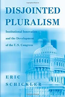 Disjointed Pluralism: Institutional Innovation and the Development of the U.S. Congress (Princeton Studies in American Pol...