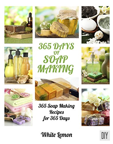 Soap Making: 365 Days of Soap Making Recipes Book by [White Lemon]