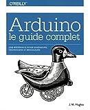Arduino le guide complet - Une référence pour ingénieurs, techniciens et...