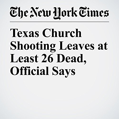 Texas Church Shooting Leaves at Least 26 Dead, Official Says copertina