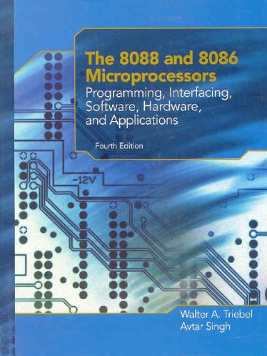 The 8088 and 8086 Microprocessors: Programming, Interfacing, Software, Hardware, and Applications (4th Edition)