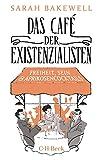 Das Café der Existenzialisten: Freiheit, Sein und Aprikosencocktails von Sarah Bakewell