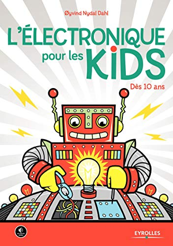 L'électronique pour les kids: Dès 10 ans