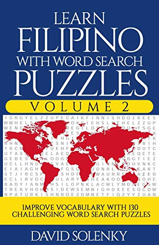 Learn Filipino with Word Search Puzzles Volume 2: Learn Filipino Language Vocabulary with 130 Challenging Bilingual Word Find Puzzles for All Ages