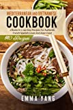 Mediterranean And Vietnamese Cookbook: 2 Books In 1: 140 Easy Recipes For Authentic French Spanish Greek And Asian Food