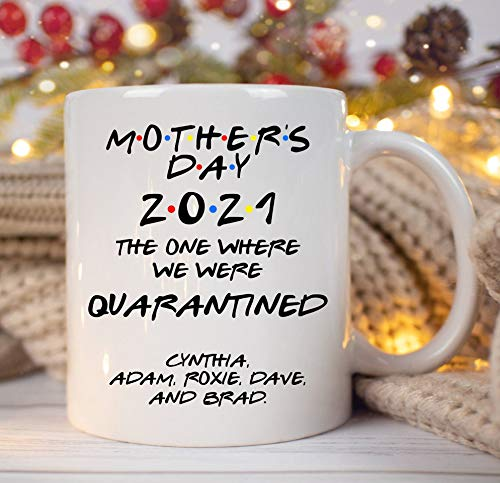 Mother's Day 2021, The One Where We Were Quarantined Mug, Personalized Mug, Custom Name, Mother's Day Gift Mug, Family, Mom, Dad, Mother day, Birthday Coffee Mug 11oz