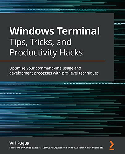 Windows Terminal Tips, Tricks, and Productivity Hacks: Optimize your command-line usage and development processes with pro-level techniques (English Edition)