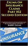 Zalma on Insurance Claims Part 102 Second Edition: A Comprehensive Review of insurance, insurance claims, the law of insurance policy interpretations, the practicalities of Property, and Liability