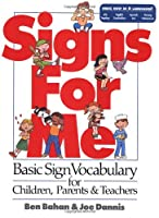 Signs for Me: Basic Sign Vocabulary for Children, Parents & Teachers