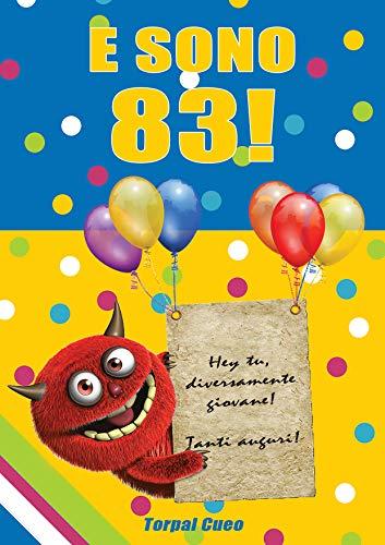 E sono 83!: Un libro come biglietto di auguri per il compleanno. Puoi scrivere dediche, frasi e utilizzarlo come agenda. Idea regalo divertente invece dei biglietti di tanti auguri per gli 83 anni