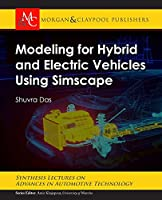 Modeling for Hybrid and Electric Vehicles Using Simscape (Synthesis Lectures on Advances in Automotive Technology)