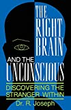 The Right Brain and the Unconscious: Discovering The Stranger Within