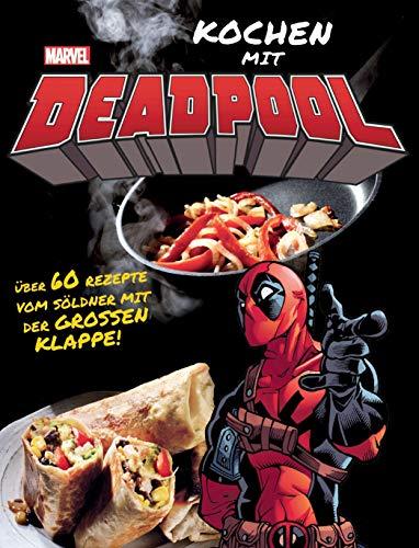 Kochen mit Deadpool: Über 60 Rezepte vom Söldner mit der großen Klappe!