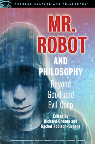 Mr. Robot and Philosophy: Beyond Good and Evil Corp: 109 (Popular Culture and Philosophy)