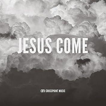 Jesus Come