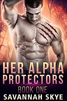 Her Alpha Protectors 1: A Steamy Reverse Harem Paranormal Romance (Supernatural Agents) by [Savannah Skye]