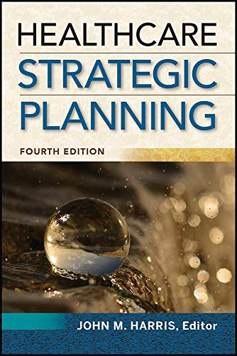 Compare Textbook Prices for Healthcare Strategic Planning, Fourth Edition ACHE Management 4 Edition ISBN 9781567938999 by Harris, John