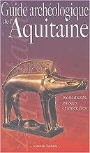 Guide archéologique de l'Aquitaine: De l'Aquitaine celtique à l'Aquitaine romane (VIe siècle av. J.-C. - XIe siècle ap. ...