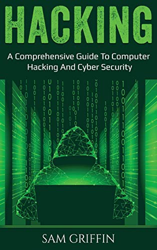 Hacking: A Comprehensive Guide to Computer Hacking and Cybersecurity