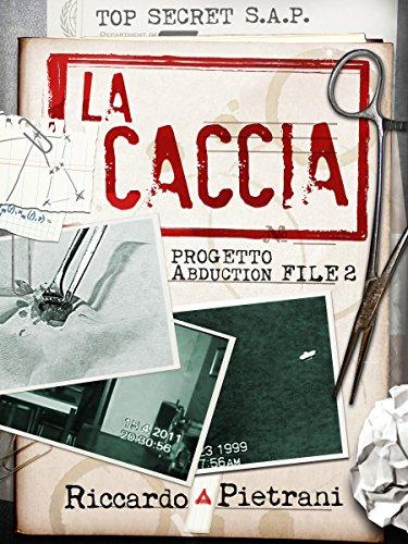 La Caccia: Progetto Abduction file 2 (Italian Edition)
