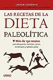 Las recetas de la Dieta Paleolítica: Más de 150 recetas para desayunos, comidas, cenas, tentempiés y bebidas Paleo (Nutrición y dietética)