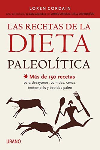 Las recetas de la Dieta Paleolítica: Más de 150 recetas para desayunos, comidas, cenas, tentempiés y...