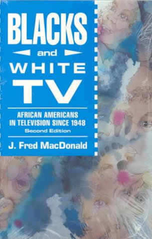 Blacks and White TV: African Americans in Television Since 1948
