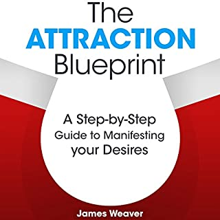 The Attraction Blueprint     A Step-by-Step Guide to Manifesting Your Desires              By:                                                                                                                                 James Weaver                               Narrated by:                                                                                                                                 Timothy McKean                      Length: 46 mins     31 ratings     Overall 4.5