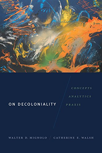 On Decoloniality: Concepts, Analytics, Praxis (English Edition)