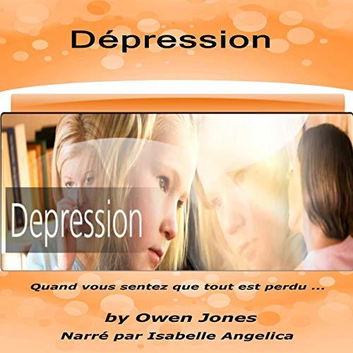 Couverture de Dépression: Quand vous sentez que tout est perdu...