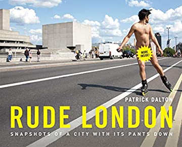Rude London: Snapshots of a City with Its Pants Down