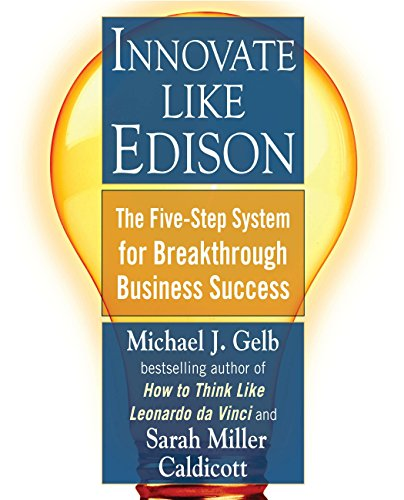 Innovate Like Edison: The Five-Step System for Breakthrough Business Success