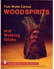 Tom Wolfe Carves Woodspirits and Walking Sticks (Schiffer Book for Woodcarvers)