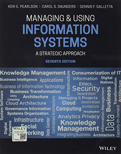 Compare Textbook Prices for Managing and Using Information Systems: A Strategic Approach 7 Edition ISBN 9781119560562 by Pearlson, Keri E.,Saunders, Carol S.,Galletta, Dennis F.