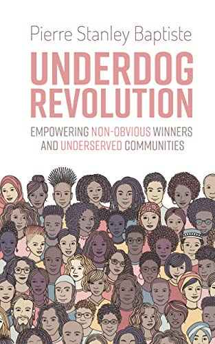 Underdog Revolution: Empowering Non-Obvious Winners and Underserved Communities by [Pierre Stanley Baptiste]