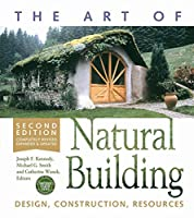 The Art of Natural Building-Second Edition-Completely Revised, Expanded and Updated: Design, Construction, Resources