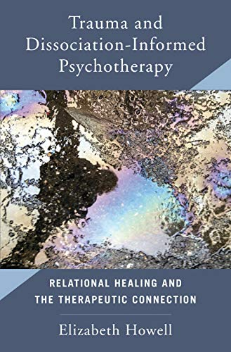 Trauma and Dissociation Informed Psychotherapy: Relational Healing and the Therapeutic Connection