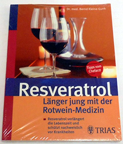 Resveratrol Länger jung mit der Rotwein-Medizin: Resveratrol verlängert die Lebenszeit und schützt nachweislich vor Krankheiten