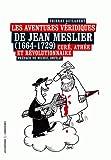 Les Aventures Veridiques de Jean Meslier (1664-1729) Cure, Athee et Révolutionnaire