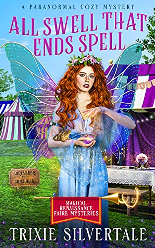 All Swell That Ends Spell: A Paranormal Cozy Mystery (Magical Renaissance Faire Mysteries Book 2) by [Trixie Silvertale]