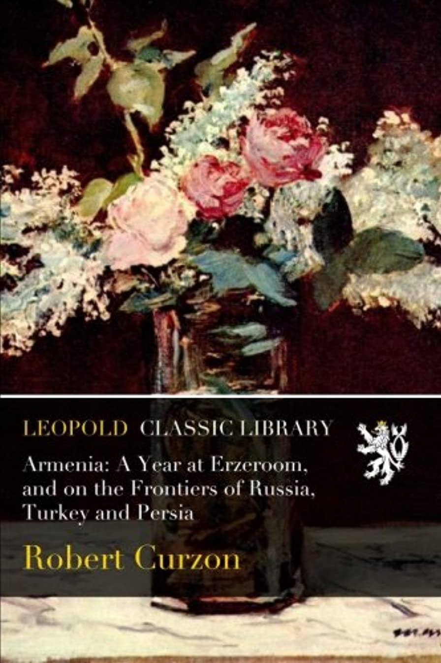 スツールくつろぎアノイArmenia: A Year at Erzeroom, and on the Frontiers of Russia, Turkey and Persia