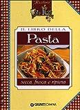 il libro della pasta. secca, fresca e ripiena
