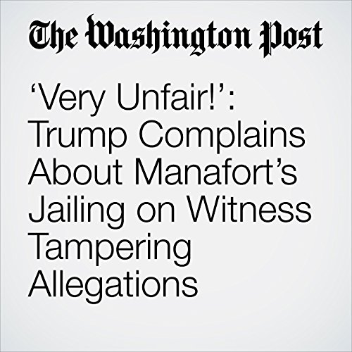 'Very Unfair!': Trump Complains About Manafort's Jailing on Witness Tampering Allegations copertina