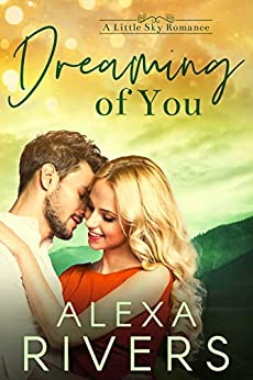 Dreaming of You: An Opposites Attract Small Town Romance (Little Sky Romance Book 5) by [Alexa Rivers]