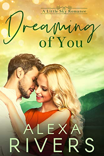 Dreaming of You: An Opposites Attract Small Town Romance (Little Sky Romance Book 4) (English Edition)