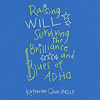 Raising Will: Surviving the Brilliance and Blues of ADHD                   By:                                                                                                                                 Katherine Quie                               Narrated by:                                                                                                                                 Katherine Quie                      Length: 6 hrs and 11 mins     Not rated yet     Overall 0.0
