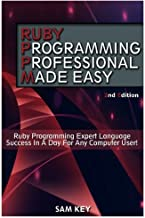 Ruby Programming Professional Made Easy: Expert Ruby Programming Language Success in a Day for any Computer User