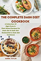 The Complete Dash Diet Cookbook: A Collection Of High-Protein Plant-Based Recipes For Dash diet & Dash diet Bodybuilders: Dash diet Cookbook