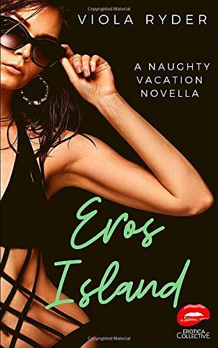 Eros Island: An Erotica Collective Naughty Vacation Novella